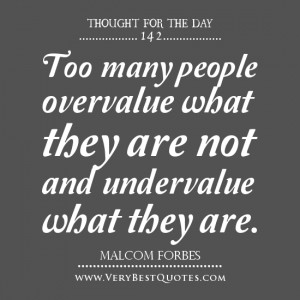 Thought For The Day: overvalue and undervalue