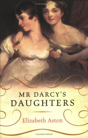 Mr. Darcy's Daughters by Elizabeth Aston at Amazon.com