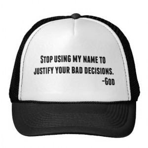Stop Using My Name to Justify Bad Decisions - GOD Hat