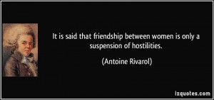 It is said that friendship between women is only a suspension of ...