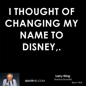 thought of changing my name to Disney,.