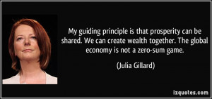 ... together. The global economy is not a zero-sum game. - Julia Gillard
