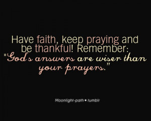 Have Faith Keep Praying And Be Thankful - Faith Quote