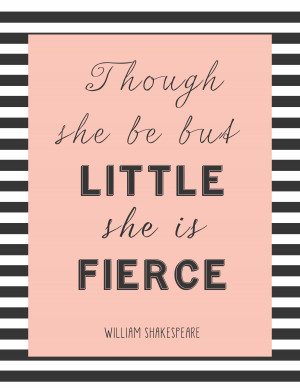 free printable- though she be but little, she is fierce | kojodesigns