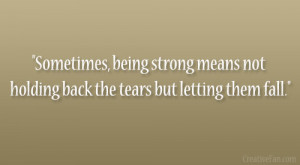 Sometimes, being strong means not holding back the tears but letting ...