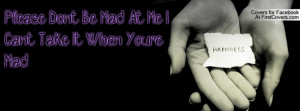 please don't be mad at me. i can't take it when you're mad. , Pictures