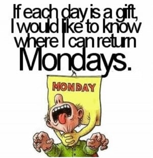 Don't you just hate Mondays! Where can I return them?