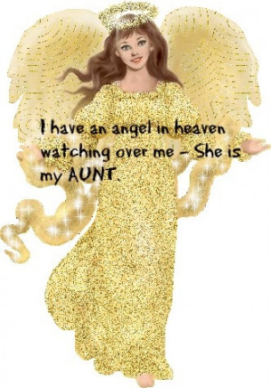 have an angel in Heaven watching over me ~ She is my AUNT.