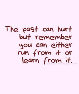 Name : The-past-can-hurt-but-remember-you-can-either-saying-quotes ...