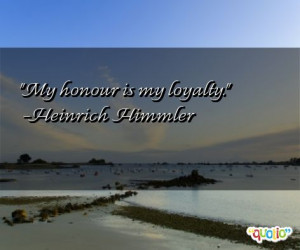 My honour is my loyalty .