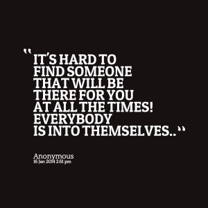 Quotes Picture: it's hard to find someone that will be there for you ...