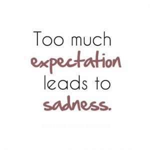 Too much expectation leads to sadness