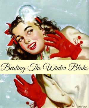Ways Beat The Winter Blahs