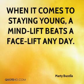 marty-bucella-quote-when-it-comes-to-staying-young-a-mind-lift-beats ...