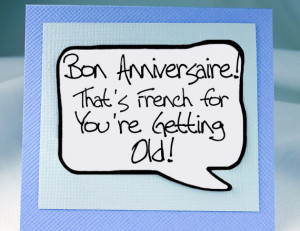 getting_old_birthday_card_funny_french_birthday_quote_-_MGT-FRH211 ...