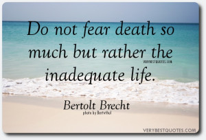 Overcoming fear of Death quotes - Do not fear death so much but rather ...