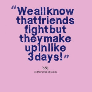 Quotes Picture: we all know that friends fight but they make up in ...