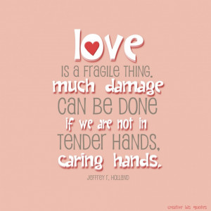 Creative Quotes About Love And Life: Love Is A Fragile Thing Much ...