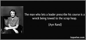 The man who lets a leader prescribe his course is a wreck being towed ...