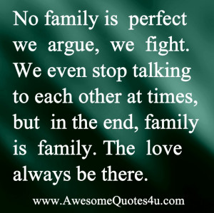 No Family Is Perfect We Argue And We Fight The Love Always Be There