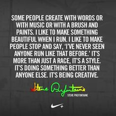 ... better than anyone else. It's being creative. – Steve Prefontaine