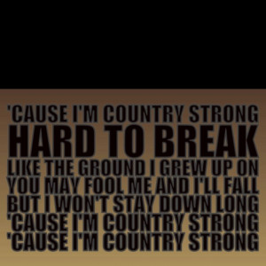 ... Break Quotes Hard to break. like the ground i grew up on. i'm country