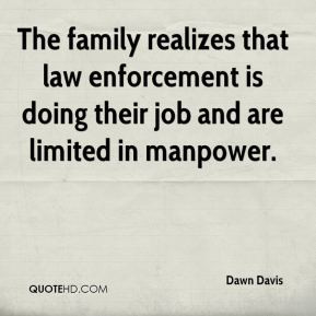 Dawn Davis - The family realizes that law enforcement is doing their ...
