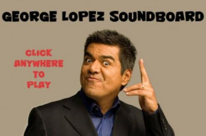 and funny quotes by George Lopez