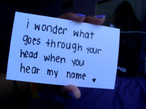 wonder what goes through your head when you hear my name.