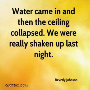 Beverly Johnson - Water came in and then the ceiling collapsed. We ...
