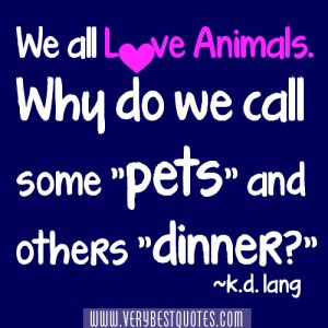 "We all love animals. Why do we call some ""pets"" and others ..."