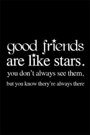 Good friends are like stars.