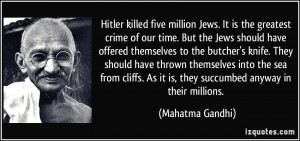 Hitler killed five million Jews. It is the greatest crime of our time ...