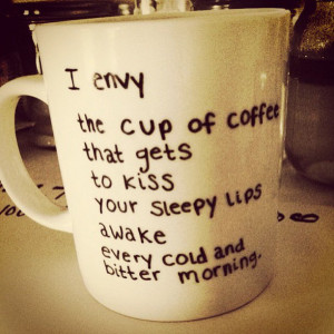 quotes #cute #romantic #kiss #envy #love #lips Daww #coffee #quotes ...