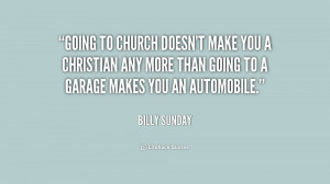 Going to church doesn't make you a Christian any more than going to a ...