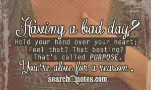 Having a bad day? Hold your hand over your heart; Feel that? That ...