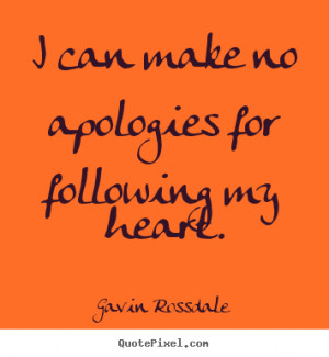 Quotes about love - I can make no apologies for following my heart.