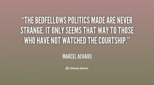 The bedfellows politics made are never strange. It only seems that way ...
