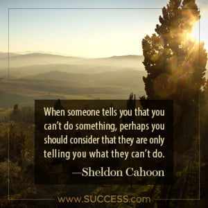When someone tells you that you can't do something, perhaps you ...