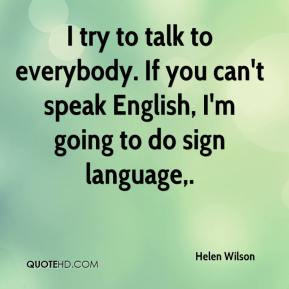 ... everybody. If you can't speak English, I'm going to do sign language