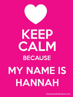 KEEP CALM BECAUSE MY NAME IS HANNAH Poster