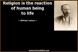 Religion is the reaction of human being to life - William James Quotes ...