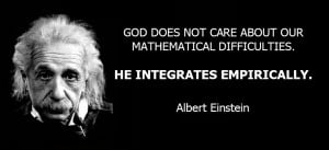 ... care about our mathematical difficulties. He integrates empirically