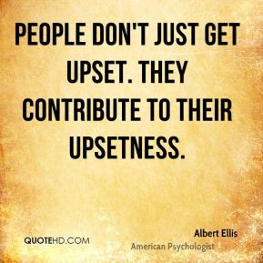 People Don Just Get Upset Albert Ellis Quotes And Sayings