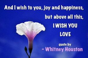 And I wish to you, joy and happiness, but above all this I wish you ...