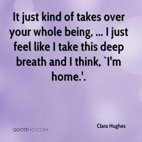 Clara Hughes - It just kind of takes over your whole being, ... I just ...