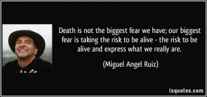 Death is not the biggest fear we have; our biggest fear is taking the ...