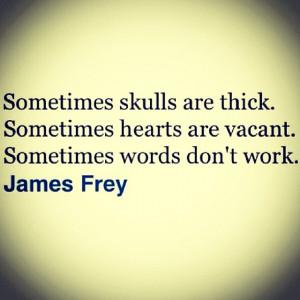 ... skulls thick hearts vacant words empty quote qotd jamesfrey true