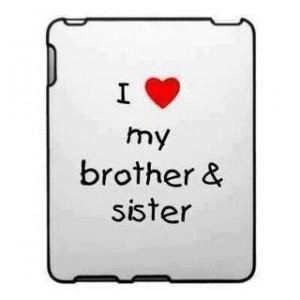Related searches for 'I Love My Brother And Sister Quotes':