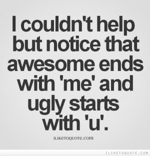 ... help but notice that awesome ends with 'me' and ugly starts with 'u